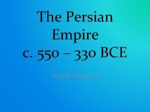 The Persian Empire c 550 330 BCE World