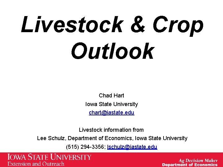 Livestock Crop Outlook Chad Hart Iowa State University