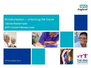 Miniaturisation unlocking the future Tabinda RashidFadel QIPP Clinical