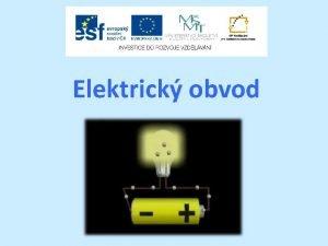 Elektrick obvod Struktura prezentace otzky na vod vklad