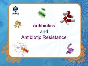 Antibiotics and Antibiotic Resistance Antibiotics are powerful medicines