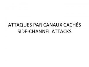 ATTAQUES PAR CANAUX CACHS SIDECHANNEL ATTACKS SideChannel Attacks