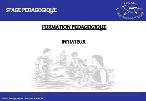 STAGE PEDAGOGIQUE FORMATION PEDAGOGIQUE INITIATEUR USML Subaquatique Vincent