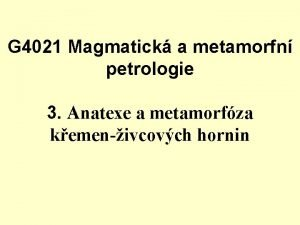 G 4021 Magmatick a metamorfn petrologie 3 Anatexe