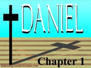 Chapter 1 biblestudyresourcecenter com Daniel Introduction Daniel Introduction