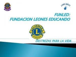 FUNLED FUNDACION LEONES EDUCANDO DESTREZAS PARA LA VIDA