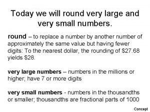 Today we will round very large and very
