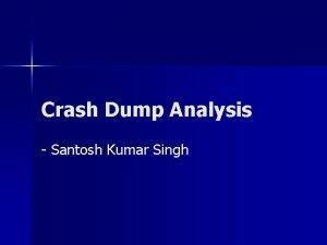 Crash Dump Analysis Santosh Kumar Singh Windows Crash