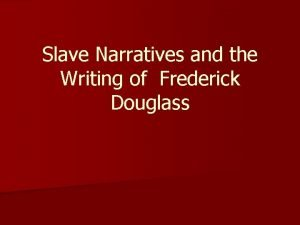 Slave Narratives and the Writing of Frederick Douglass