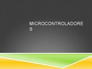 MICROCONTROLADORE S MICROCONTROLADORES Introduccin Arquitectura Memoria IO Digital