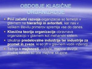 OBDOBJE KLASINE ORGANIZACIJE Prvi zaetki razvoja organizacije so
