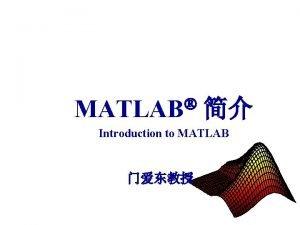 MATLAB Introduction to MATLAB Matlab 3 Mat Lab