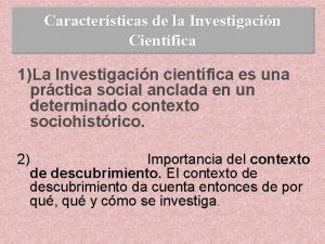 Caractersticas de la Investigacin Cientfica 1La Investigacin cientfica