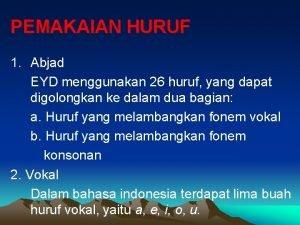 PEMAKAIAN HURUF 1 Abjad EYD menggunakan 26 huruf