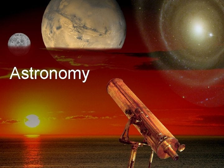 Astronomy What is Astronomy 1 Astronomy is the