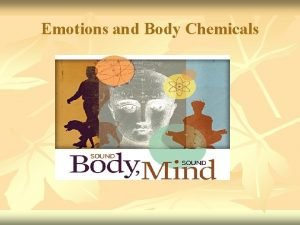 Emotions and Body Chemicals What is emotions n