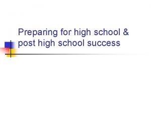 Preparing for high school post high school success
