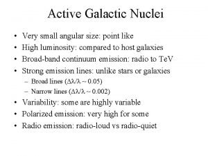 Active Galactic Nuclei Very small angular size point