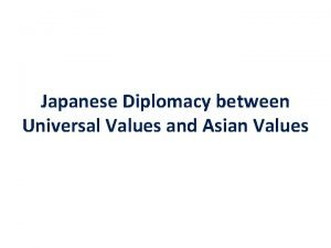 Japanese Diplomacy between Universal Values and Asian Values