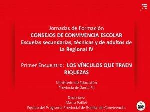 Jornadas de Formacin CONSEJOS DE CONVIVENCIA ESCOLAR Escuelas