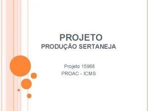 PROJETO PRODUO SERTANEJA Projeto 15968 PROAC ICMS PRODUO