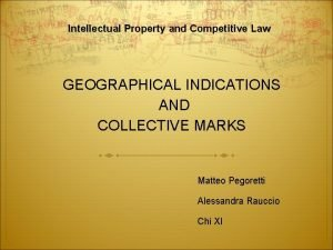 Intellectual Property and Competitive Law GEOGRAPHICAL INDICATIONS AND