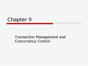 Chapter 9 Transaction Management and Concurrency Control What