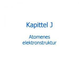Kapittel J Atomenes elektronstruktur Problemer med Bohrs atommodell