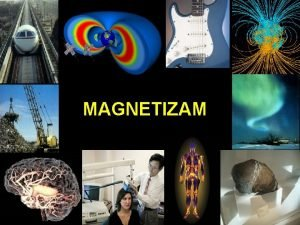 MAGNETIZAM Definicijska relacija Magnetna sila Lorentzova sila Elektrina