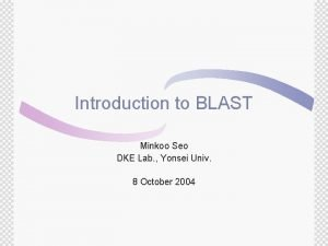 Introduction to BLAST Minkoo Seo DKE Lab Yonsei