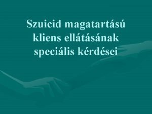 Szuicid magatarts kliens elltsnak specilis krdsei ngyilkos magatarts