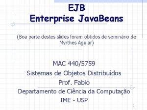 EJB Enterprise Java Beans Boa parte destes slides