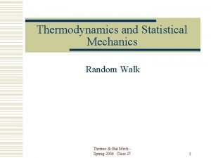 Thermodynamics and Statistical Mechanics Random Walk Thermo Stat