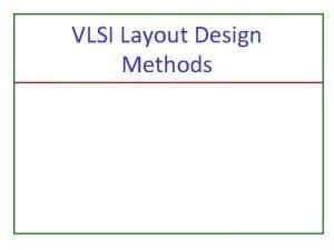 VLSI Layout Design Methods Layout Design Steps Partitioning