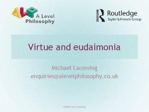 Virtue and eudaimonia Michael Lacewing enquiriesalevelphilosophy co uk
