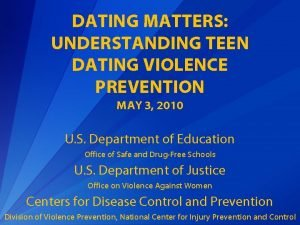 DATING MATTERS UNDERSTANDING TEEN DATING VIOLENCE PREVENTION MAY