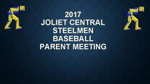 2017 JOLIET CENTRAL STEELMEN BASEBALL PARENT MEETING CONTACT