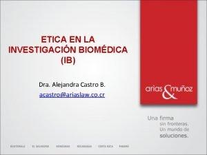 ETICA EN LA INVESTIGACIN BIOMDICA IB Dra Alejandra