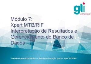 Mdulo 7 Xpert MTBRIF Interpretao de Resultados e