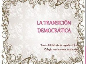 LA TRANSICIN DEMOCRTICA Tema 16 Historia de espaa