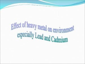 Heavy Metals The term heavy metal refers to