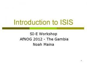 Introduction to ISIS SIE Workshop Af NOG 2012