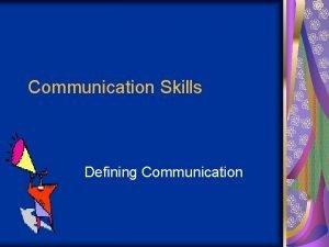 Communication Skills Defining Communication Communication The process of