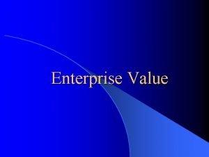 Enterprise Value Enterprise Value l What is Enterprise