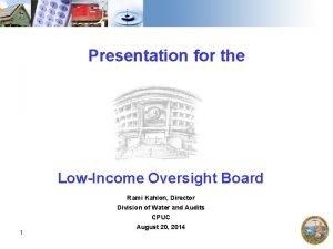 Presentation for the LowIncome Oversight Board 1 Rami