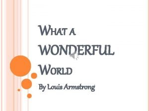 WHAT A WONDERFUL WORLD By Louis Armstrong LOUIS