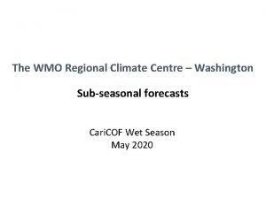 The WMO Regional Climate Centre Washington Subseasonal forecasts