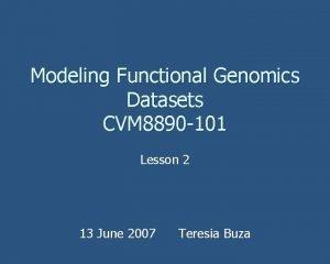 Modeling Functional Genomics Datasets CVM 8890 101 Lesson