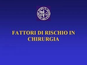 FATTORI DI RISCHIO IN CHIRURGIA Fattori di rischio