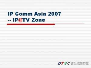 IP Comm Asia 2007 IPTV Zone IPTV Zone
